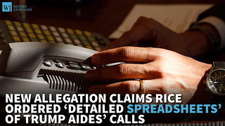 New Allegation Claims Rice Ordered 'Detailed Spreadsheets' Of Trump Aides' Calls - Video