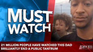 21 Million People Have Watched This Dad Brilliantly End A Public Tantrum - Video