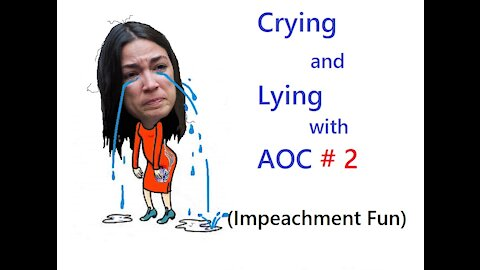 Crying and Lying with AOC # 2 (Impeachment Fun)