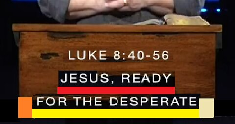 Jesus, Ready for the Desperate! 01/20/2021