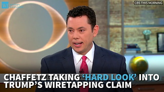 Chaffetz Taking 'Hard Look' Into Trump's Wiretapping Claim - Video