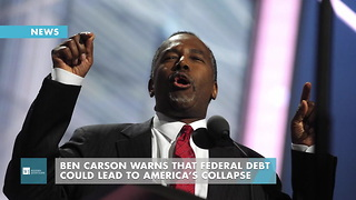 Ben Carson Warns That Federal Debt Could Lead To America's Collapse