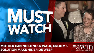 Mother Can No Longer Walk, Groom's Solution Make His Bride Weep - Video