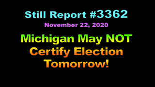 Michigan May NOT Certify Election Tomorrow, 3362