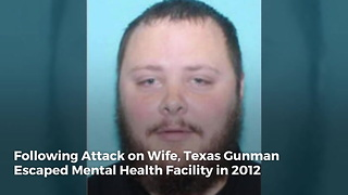 Following Attack on Wife, Texas Gunman Escaped Mental Health Facility in 2012 - Video