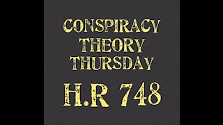 Conspiracy Theory Thursday H.R. 748