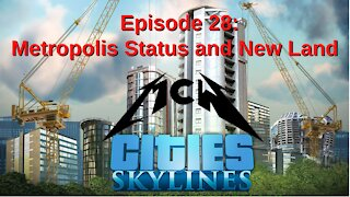 Cities Skylines Episode 28: Metropolis Status and New Land