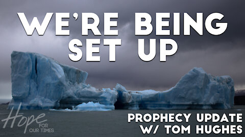 We're Being Set Up | Prophecy Update with Tom Hughes