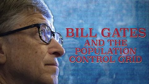 2020 MAY 15 Bill Gates Series Part 03 (Bill Gates and the Population Control Grid)
