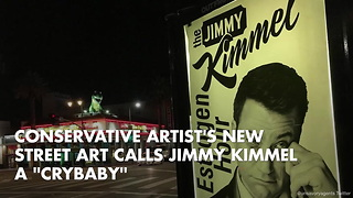 "Conservative Artist's New Street Art Calls Jimmy Kimmel A ""Crybaby"" - Video"