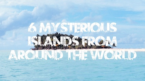 6 Mysterious Islands From Around The World