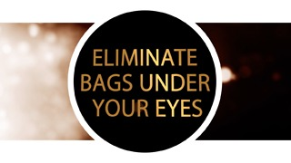 Eliminate bags under your eyes - Video