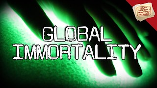 Stuff They Don't Want You To Know: Global Immortality