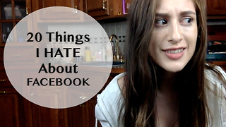 20 Things I HATE about Facebook - Video