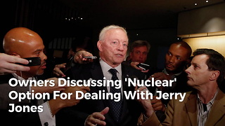 Owners Discussing 'Nuclear' Option For Dealing With Jerry Jones - Video