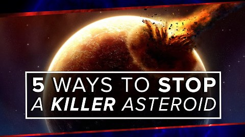 Here Are 5 Ways To Prevent A Killer Asteroid From Colliding With The Earth