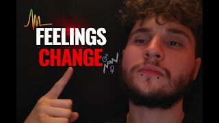 HER FEELINGS CHANGE, HERE'S WHAT YOU DO ABOUT IT