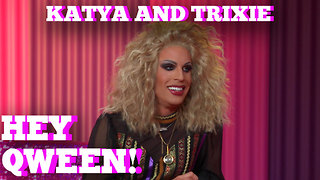 KATYA & TRIXIE MATTEL on HEY QWEEN! With Jonny McGovern Part 1 - Video