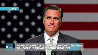 Romney Reveals Hillary Clinton Told Him To Join The Trump Administration - Video