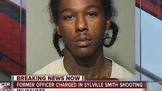 Former officer charged in Sylville Smith shooting - Video