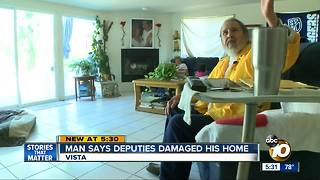 Vista man says deputies damaged his home - Video