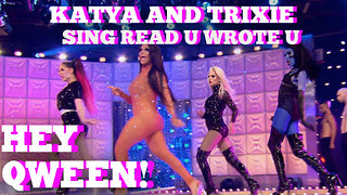 Katya & Trixie Mattel Sing RuPaul's Read U Wrote U! Hey Qween! Highlight! - Video