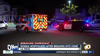 Woman taken to hospital after breaking into La Mesa home