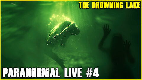 The Drowning Lake | Paranormal LIVE #4