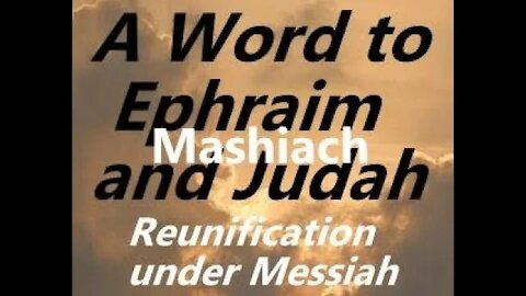 A Word to Ephraim and Judah on Reunification under Mashiach