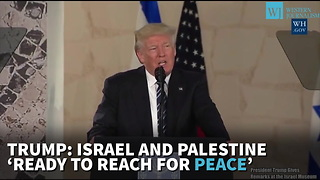 Trump: Israel And Palestine 'Ready To Reach For Peace'
