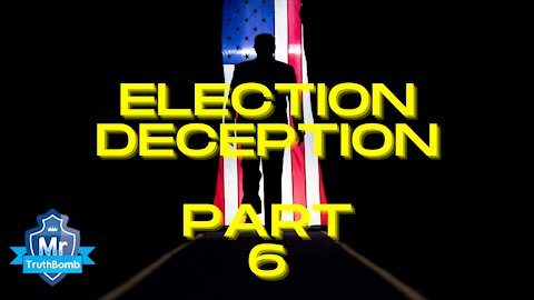 Election Deception Part 6 - Patriots are in Control - A Film By Mr TruthBomb