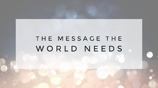 1.13.21 Wednesday Lesson - THE MESSAGE THE WORLD NEEDS