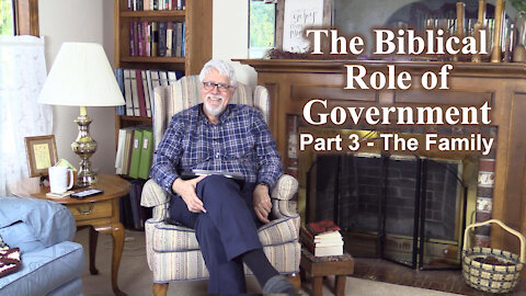 Biblical Role of Government - Part 3: The Family