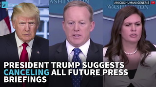 President Trump Suggests Canceling All Future Press Briefings