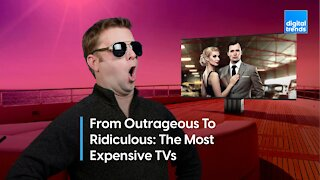 From Outrageous To Ridiculous: The Most Expensive TVs