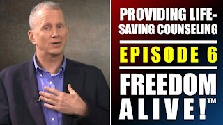 Providing Life-Saving Counseling - Freedom Alive™ Episode 6 - Dr. Robert Otto