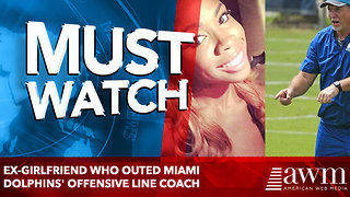 Ex-girlfriend who outed Miami Dolphins' offensive line coach - Video