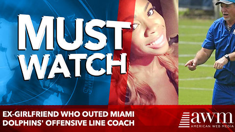 Ex-girlfriend who outed Miami Dolphins' offensive line coach