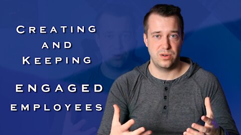 Creating and Keeping Engaged Employees
