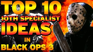 "Top 10 ""10th Specialist Ideas"" for Black Ops 3"