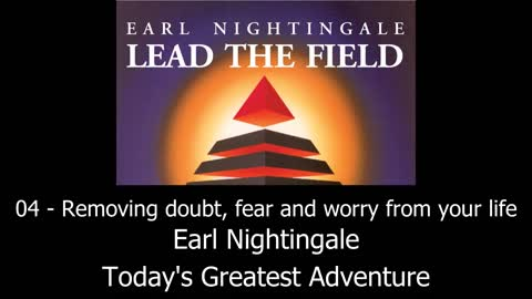 Removing doubt, fear and worry from your life - Earl Nightingale