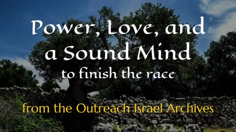 Power, Love, and a Sound Mind to Finish the Race - Outreach Israel News Archives