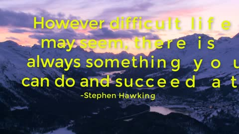 My Top Five Picks of Stephen Hawkings Inspirational/Motivational Quotes on Life/Success/Intelligence