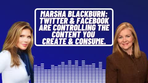 Senator Marsha Blackburn: Twitter & Facebook Are Controlling The Content You Create And Consume.