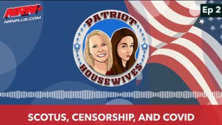 SCOTUS, Censorship, and Covid | Patriot Housewives S1 Ep2 | NRN+