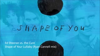 Ed Sheeran vs. the Cure - Shape of Your Lullaby (Ryan Cannell mix) - Video