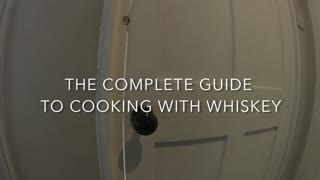 Complete Guide to Cooking with Whiskey - Video