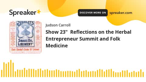 """Show 23"""" Reflections on the Herbal Entrepreneur Summit and Folk Medicine (part 1 of 3)"""