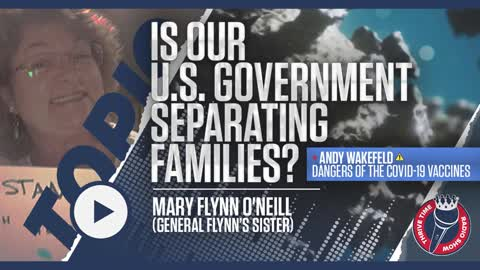 General Flynn's Sister   U.S. Government Separating Families? + Andy Wakefeld on COVID-19 Vaccines
