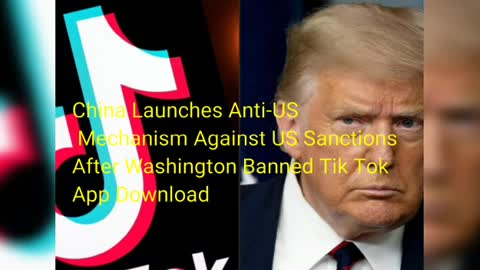 China launches Anti- Us mechanism against Us sanctions after Washington banned Til Tok app downald